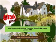 Why Should You Choose Vacation Rentals By Owner Jasper AR